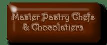 Master Pastry Chefs & Chocolatiers